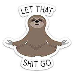Let That Shit Go Sticker Meditating Sloth Funny Vinyl 4″ x 4″ for Laptop Water Bottle Phone car